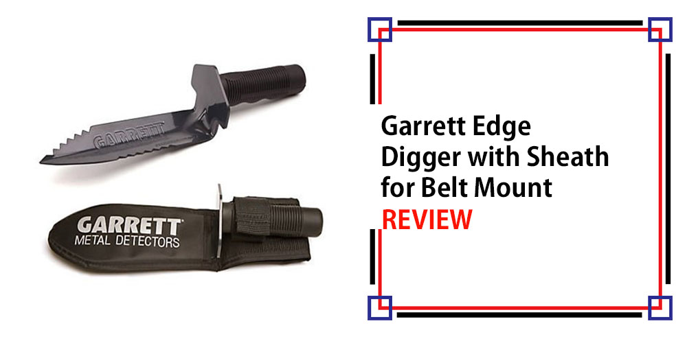 Garrett Edge Digger with Sheath for Belt Mount Review