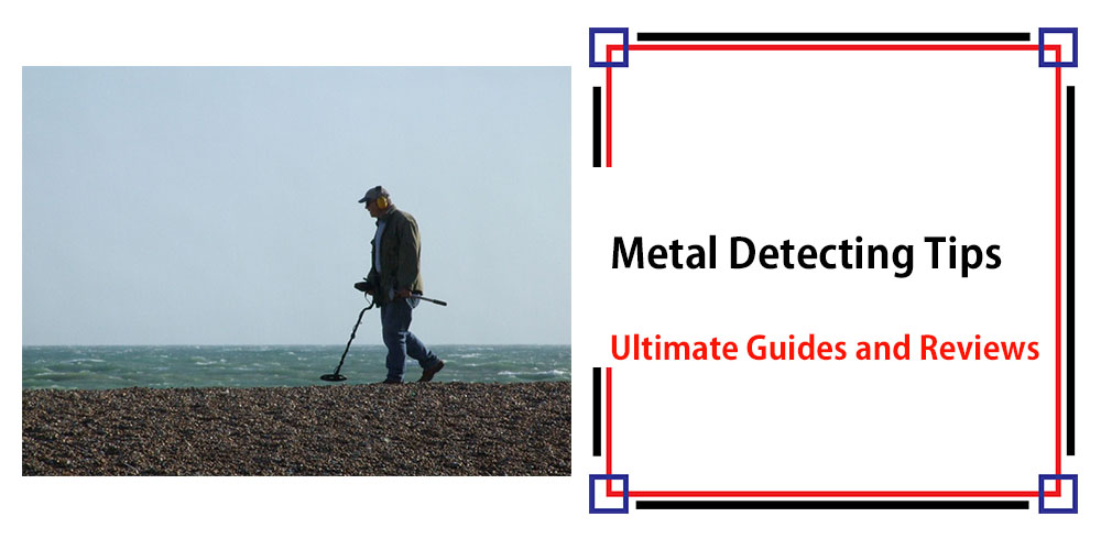 Metal Detecting Tips – Ultimate Guides & Reviews