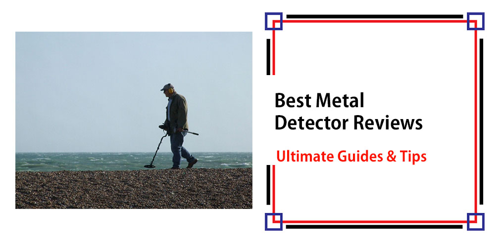 Best Metal Detector Reviews – Ultimate Guides & Tips