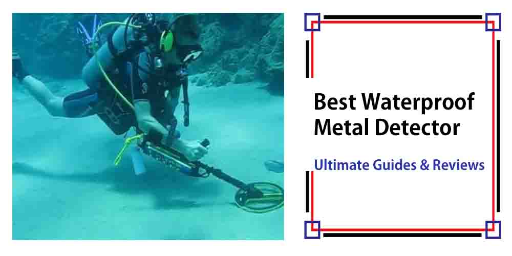 Best Waterproof Metal Detector